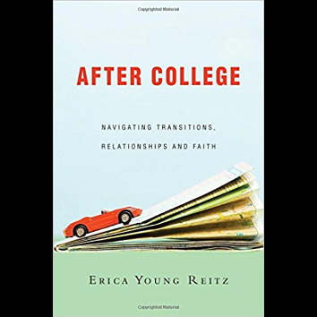 After College. Navigating transitions, relationships and faith - (Erica Young Reitz)