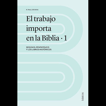 El trabajo importa en la Biblia - 1 - (R. Paul Stevens)