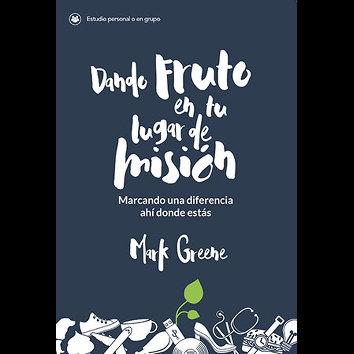 Dando fruto en tu lugar de misión - (Mark Greene)