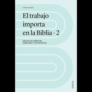 El trabajo importa en la Biblia 2 - (R. Paul Stevens)
