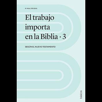 El trabajo importa en la Biblia 3 - (R. Paul Stevens)